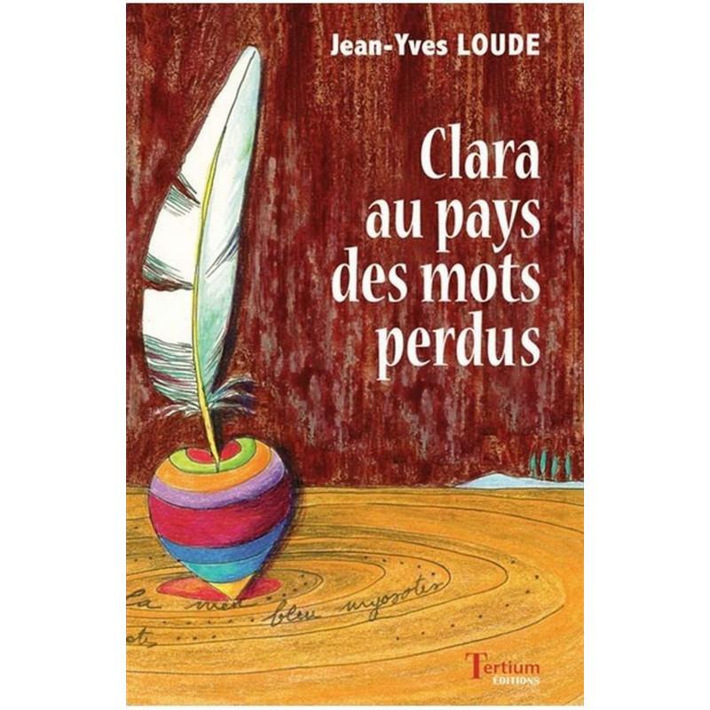 Clara au pays des mots perdus de Jean-Yves Loude Ed. Tertium Librairie Automobile SPE 9782916132273
