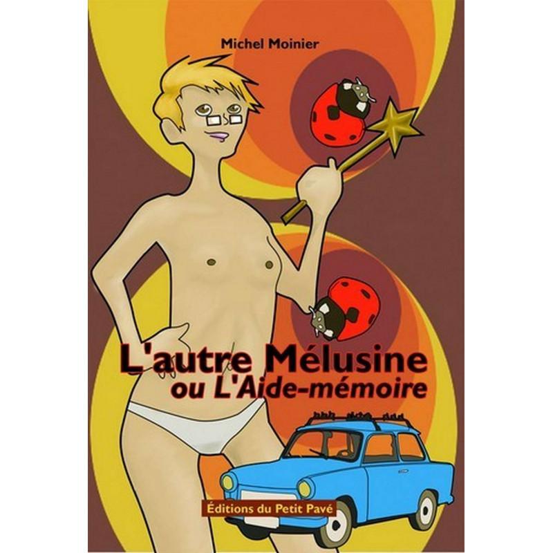 L'AUTRE MÉLUSINE OU L'AIDE-MÉMOIRE de Michel Moinier Librairie Automobile SPE 9782847122572