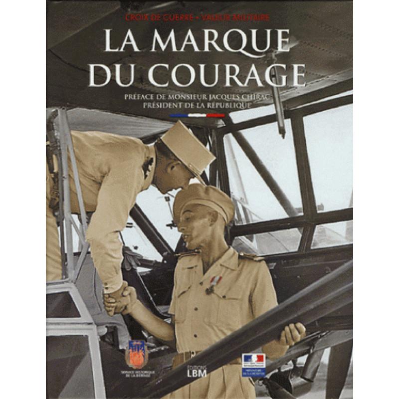LA MARQUE DU COURAGE - croix de guerre, valeur militaire