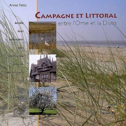 Campagne et littoral, entre l'Orne et la Dives de Annie FETTU Librairie Automobile SPE 9782355070150