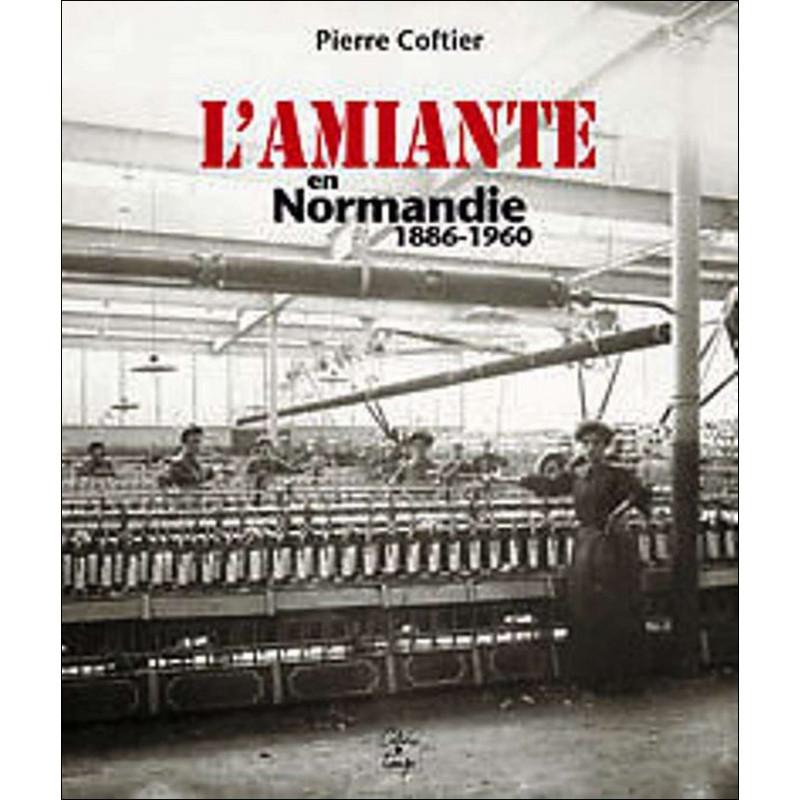 L 'AMIANTE en Normandie 1886 - 1960 / Cahiers du temps Librairie Automobile SPE 9782355070457
