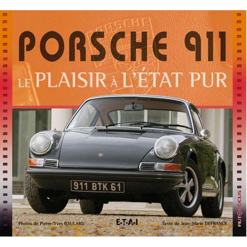 Porsche 911 le plaisir à l 'état pur / Jean-marie DEFRANCE / Edition ETAI