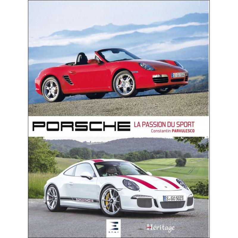 PORSCHE LA PASSION DU SPORT de 1906 à 2016 de Constantin Pârvulesco Librairie Automobile SPE 9791028302054