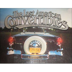 THE LAST AMERICAN CONVERTIBLES - A Last And Loving Look At The Original American Dream Machines Librairie Automobile SPE 9780...