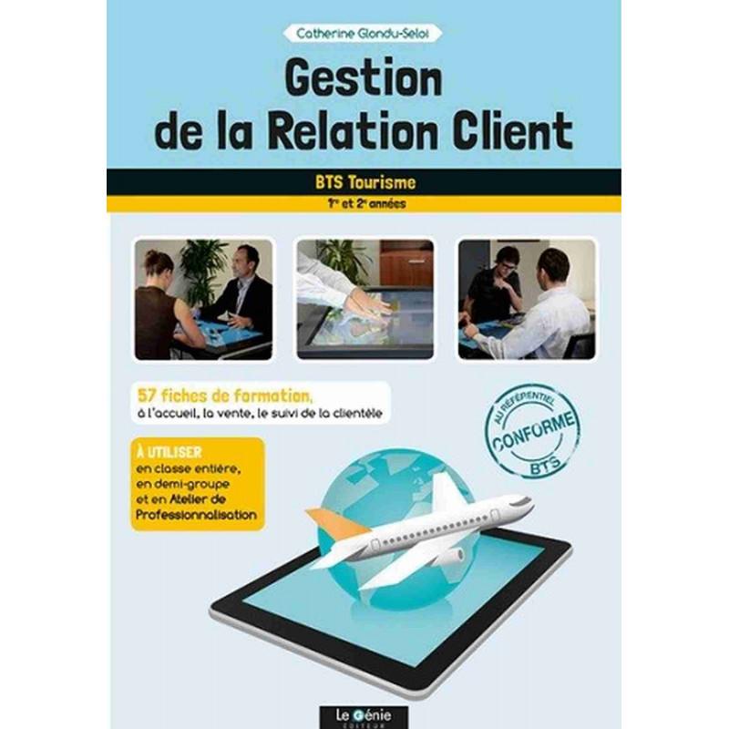 GESTION DE LA RELATION CLIENT 57 fiches de formation BTS TOURISME / LE GENIE / AP229-9782375630433