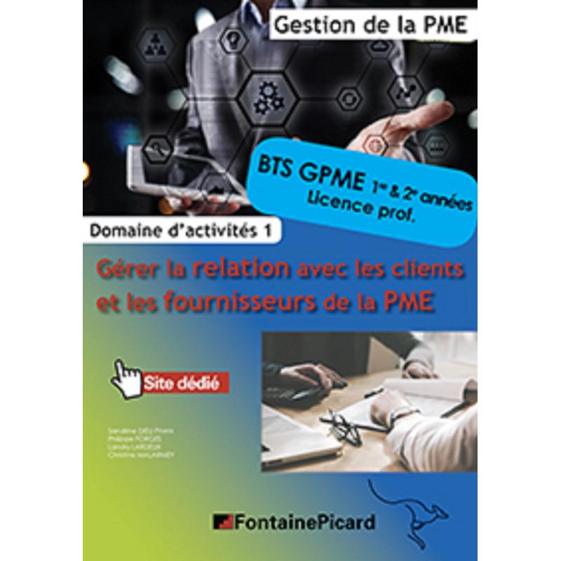 GÉRER LA RELATION AVEC LES CLIENTS ET LES FOURNISSEURS DE LA PME / 1re et 2e Année BTS GPME - FONTAINE PICARD Librairie Autom...