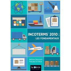 INCOTERMS 2010 : LES FONDAMENTAUX / COMMERCE INTERNATIONAL / LE GENIE / EX103-9782375630549