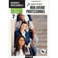 JE CONSTRUIS MON AVENIR PROFESSIONNEL 3 Découverte Professionnelle - Prépa Pro - SEGPA / LE GENIE / AP150-9782844259448