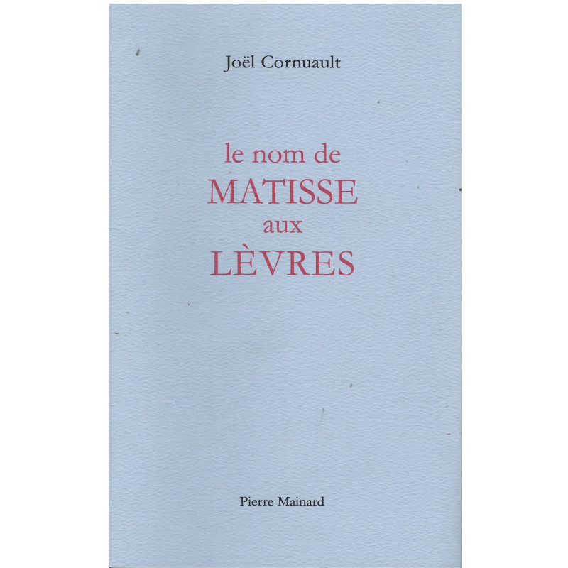 LE NOM DE MATISSE AUX LÈVRES De Cornuault Joël Ed. Pierre Mainard Librairie Automobile SPE 9782913751323