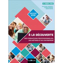À LA DÉCOUVERTE DES FORMATIONS PROFESSIONNELLES, DES MÉTIERS et DE L'ENTREPRISE 3e Prépa Pro / LE GENIE / AP304-9782375631188