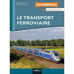 Les Essentiels LE TRANSPORT FERROVIAIRE / LE GENIE / EX109-9782375631522