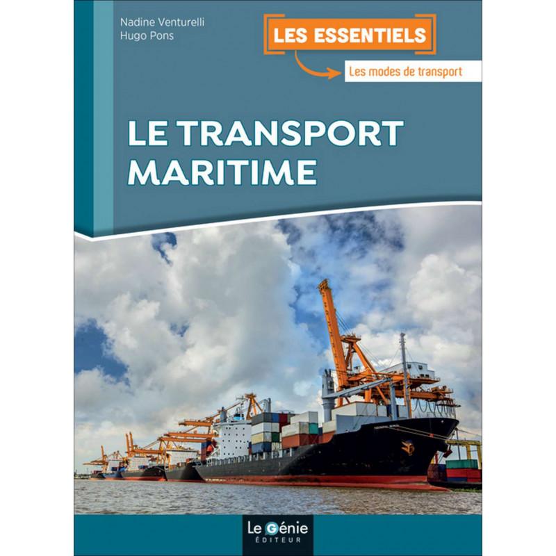 Les Essentiels LE TRANSPORT MARITIME / LE GENIE / EX112-9782375631553