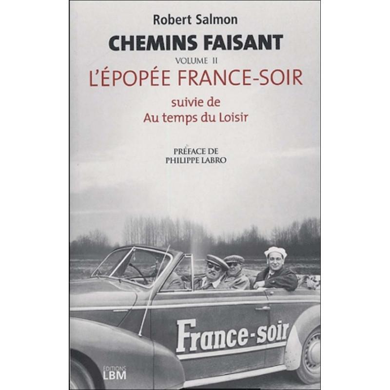 Chemins Faisant Tome 2, L'Épopée France-Soir Suivie De Au Temps Des Moisirs Librairie Automobile SPE 9782915347333