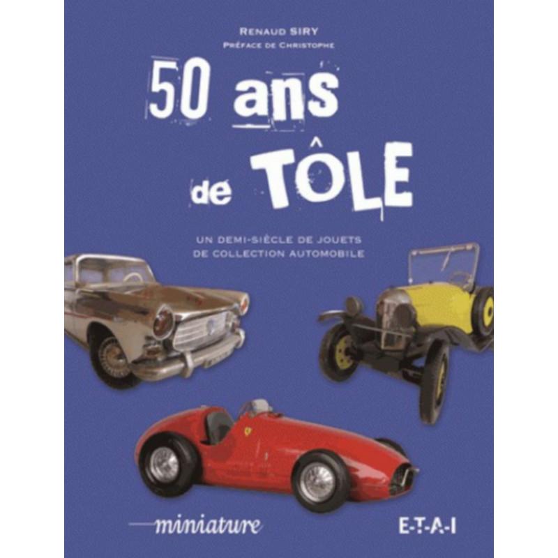 50 ANS DE JOUET EN TÔLE , COLLECTION AUTOMOBILE Librairie Automobile SPE 9791028300548