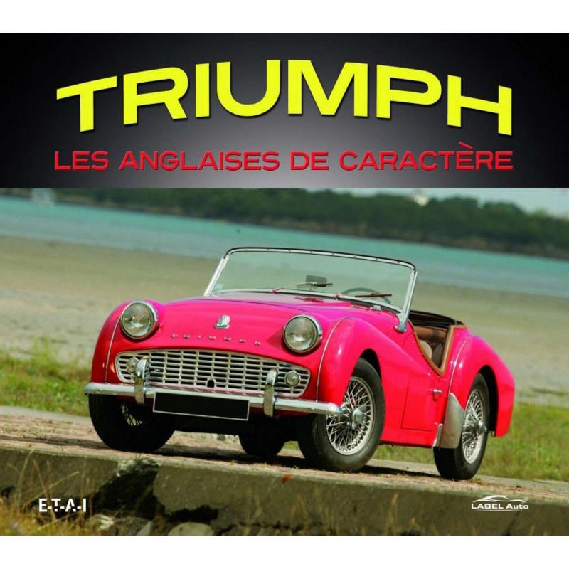 TRIUMPH LES ANGLAISES DE CARACTÈRE de Larry WILCOX Ed. ETAI Librairie Automobile SPE 9782726897485