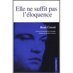Elle ne suffit pas l 'éloquence de René CREVEL Ed. Les Hauts-Fonds Librairie Automobile SPE 9782953233261