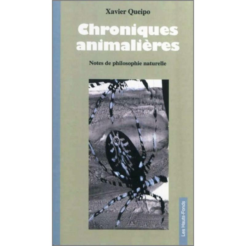 Chroniques animalières (notes de philosophie naturelle), par Xavier Queipo Ed. Les Hauts-Fonds Librairie Automobile SPE 97829...