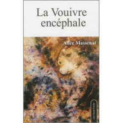 La Vouivre encéphale, d'Alice Massénat Edition Les Hauts-Fonds