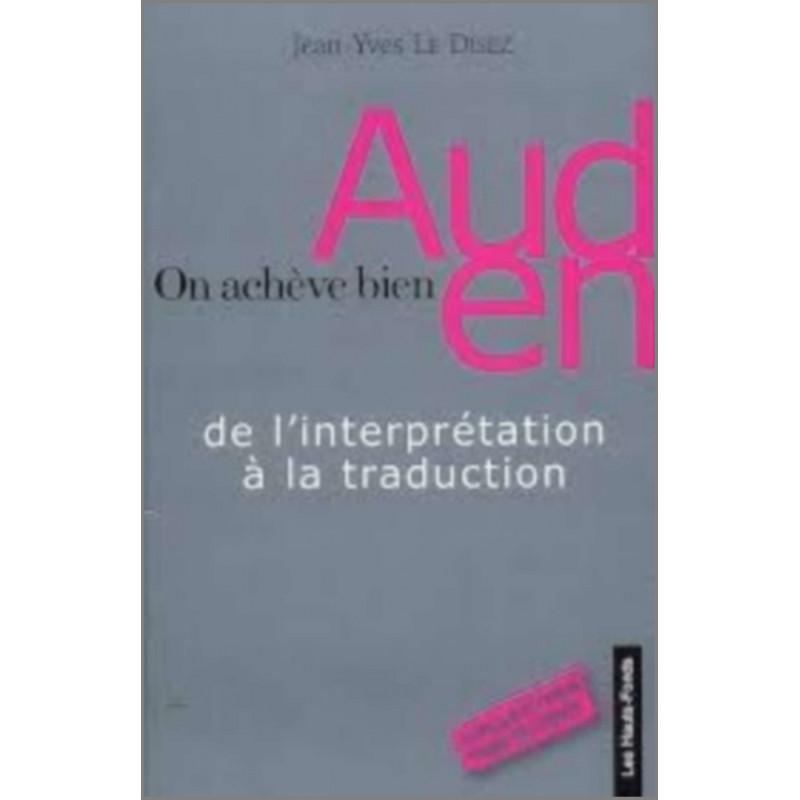 On achève bien Auden De l'interprétation à la traduction, de Jean-Yves Le Disez Ed. Les Hauts-Fonds Librairie Automobile SPE ...