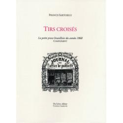 TIRS CROISES La pentetite presse bruxelloise des années 1860 - Complément - de FRANCIS SARTORIUS Librairie Automobile SPE TIR...