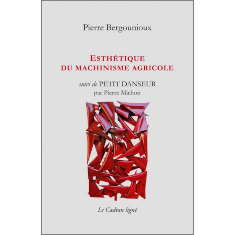 9782954369648 ESTHÉTIQUE DU MACHINISME AGRICOLE de Pierre Bergounioux Edition Le Cadran Ligné