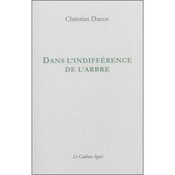 9782954369631 DANS L'INDIFFÉRENCE DE L'ARBRE de CHRISTIAN DUCOS Edition Le Cadran Ligné