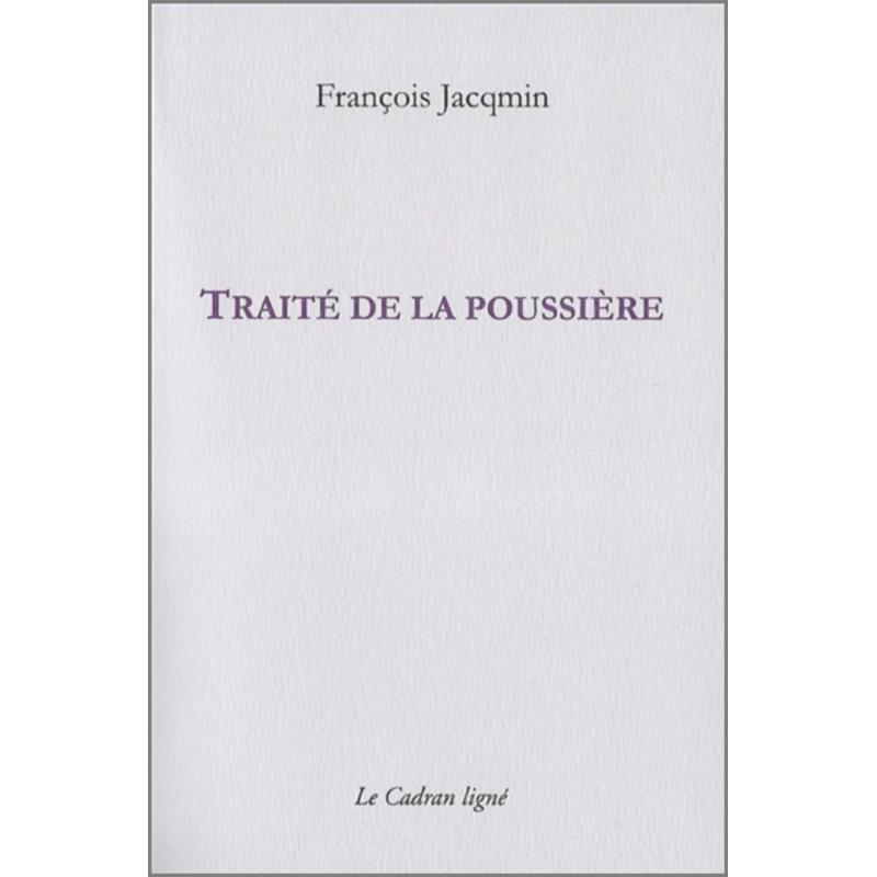9782954369662 TRAITE DE LA POUSSIÈRE De François JACQMIN Edition Le Cadran Ligné