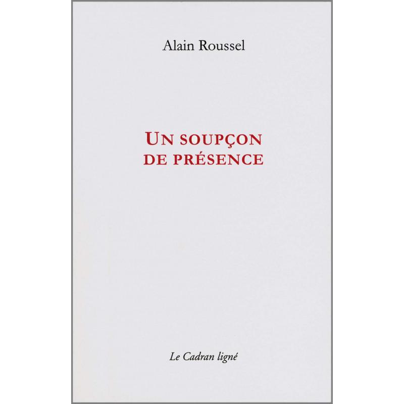 9782954369624 UN SOUPÇON DE PRÉSENCE de ALAIN ROUSSEL Ed. Le Cadran Ligné