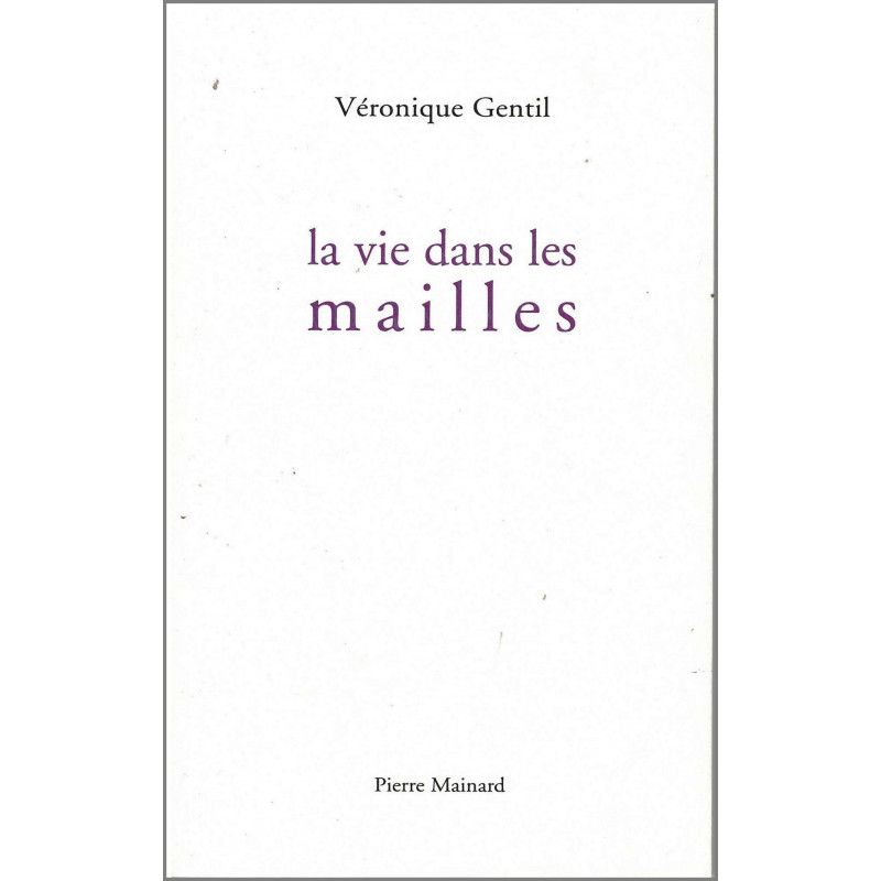 La vie dans les mailles / Véronique Gentil / Editions Pierre Mainard -9782913751668