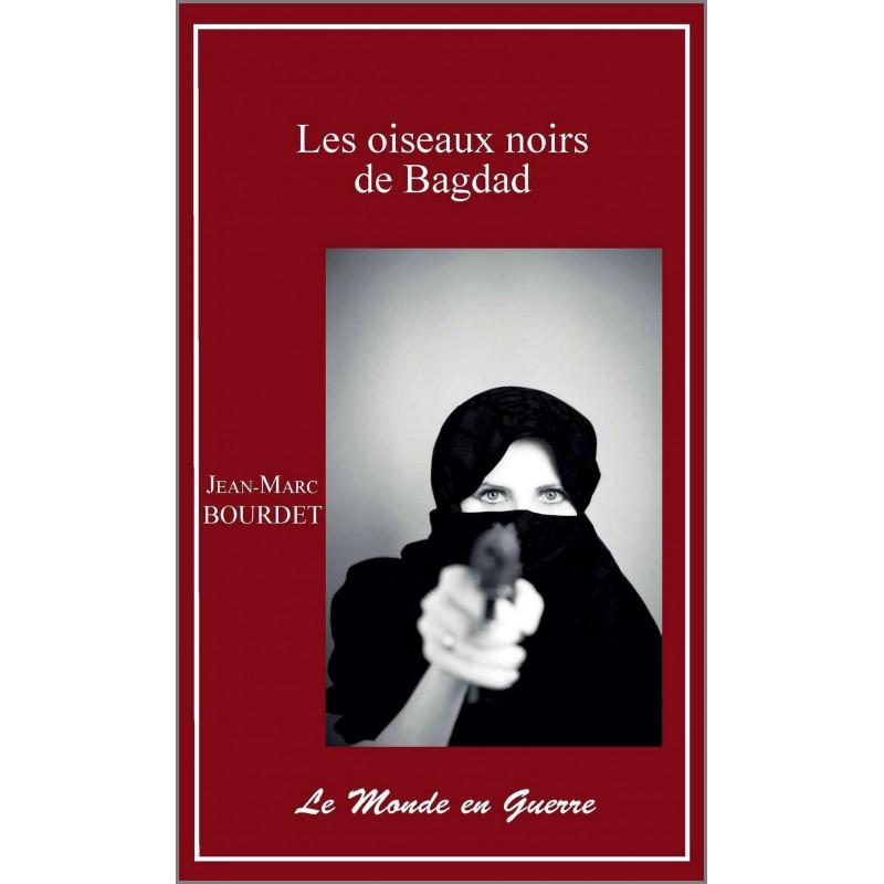 LES OISEAUX NOIRS DE BAGDAD de Jean-Marc Bourdet Ed. Valeurs d'Avenir Librairie Automobile SPE 9791092673135