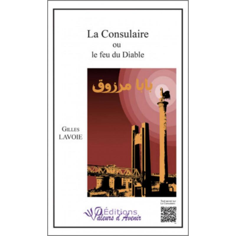 La consulaire ou le feu du diable De Gille LAVOIE Ed. Valeurs d'Avenir Librairie Automobile SPE 9782953968484