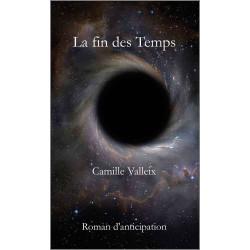 La fin des Temps De Camille VALLEIX Ed. Valeurs d'Avenir Librairie Automobile SPE 9791092673159