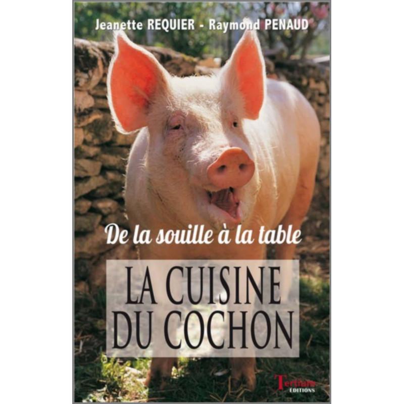La cuisine du cochon, de la souille à la table De Jeanette Requier-Penaud Ed. Tertium Librairie Automobile SPE 9782368482667