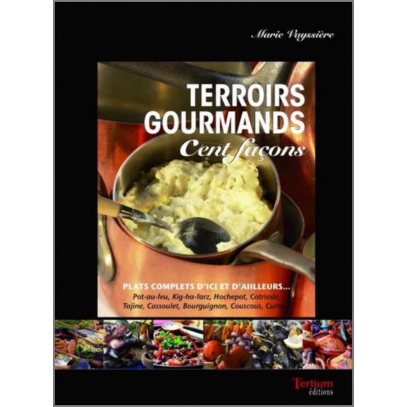 TERROIRS GOURMANDS cent façons De Marie Vayssière Ed. Tertium Librairie Automobile SPE 9782916132396