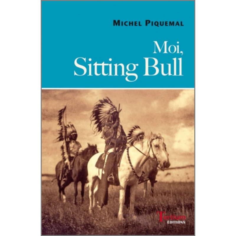 Moi, Sitting Bull De Michel Piquemal Ed. Tertium Librairie Automobile SPE 9782368482643