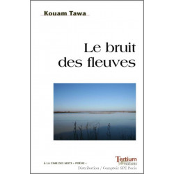 Le bruit des fleuves De Kouam Tawa Ed. Tertium Librairie Automobile SPE 9782368482704