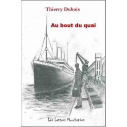 Au bout du quai De Thierry Dubois Ed. Lettres mouchetées Librairie Automobile SPE 9791095999188