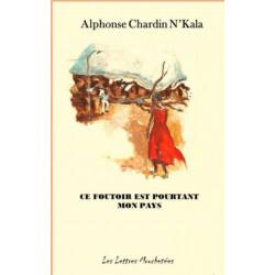 Ce foutoir est pourtant mon pays De Alphonse Chardin N'Kala Ed. Lettres mouchetées Librairie Automobile SPE 9791095999034