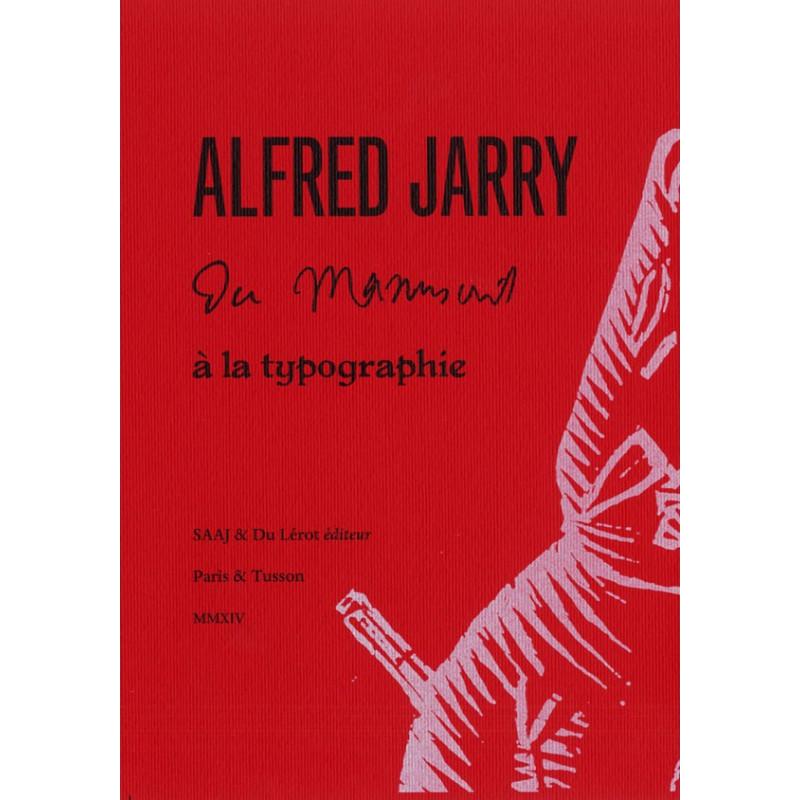 ALFRED JARRY DU MANUSCRIT A LA TYPOGRAPHIE Librairie Automobile SPE 9782355480935