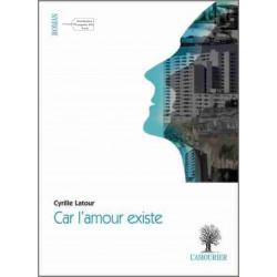 9782364180482 Car l'amour existe De Cyrille Latour Edition l'amourier