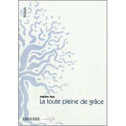 9782915120653 La toute pleine de grâce De Adeline Yzac Edition l'amourier