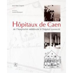 HÔPITAUX DE CAEN de l'hospitalité médiévale à l'hôpital connecté Librairie Automobile SPE 9782355071010