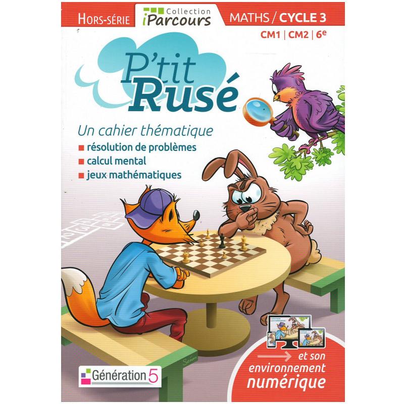 Cahier thématique P'tit Rusé MATHS CM1/CM2/ 6e (édition 2018) Génération 5 Librairie Automobile SPE 9782362462405