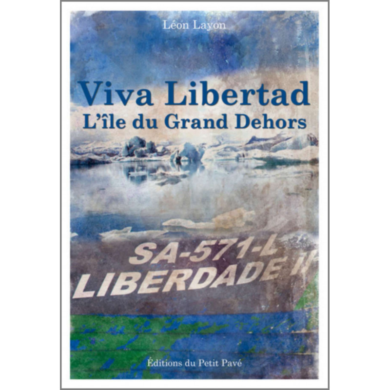 VIVA LIBERTAD L'ÎLE DU GRAND DEHORS de Léon Layon Librairie Automobile SPE 9782847125511