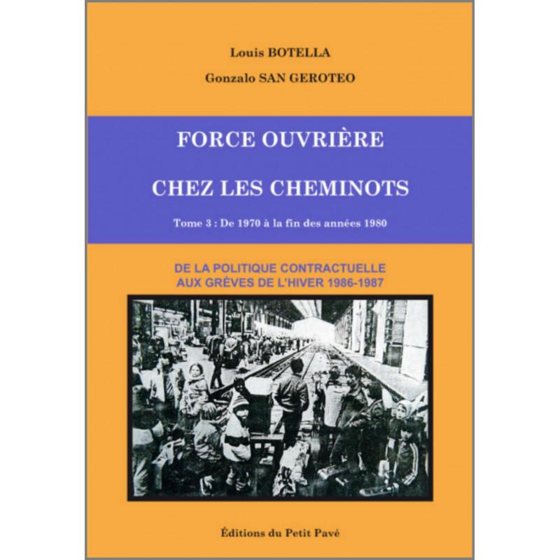 FORCE OUVRIÈRE CHEZ LES CHEMINOTS - T3 - DE 1970 A LA FIN DES ANNÉES 1980 Librairie Automobile SPE 9782847125443