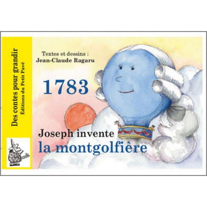 1783 - JOSEPH INVENTE LA MONTGOLFIÈRE de Jean-Claude Ragaru Librairie Automobile SPE 9782847125399