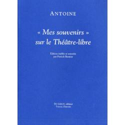 MES SOUVENIRS SUR LE THÉÂTRE LIBRE - ANTOINE Librairie Automobile SPE 9782355480201