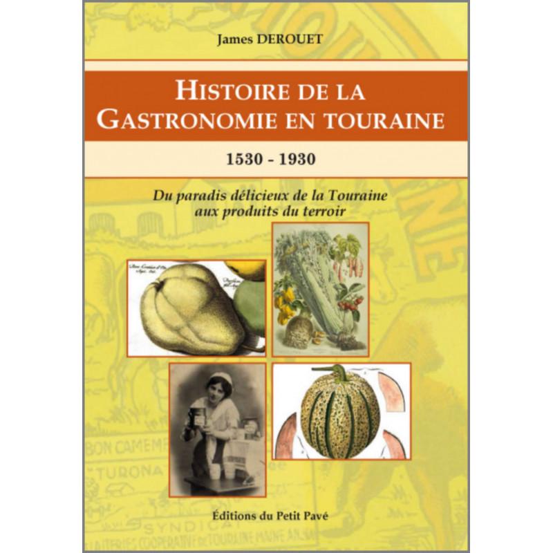 HISTOIRE DE LA GASTRONOMIE EN TOURAINE 1530-1930 Librairie Automobile SPE 9782847125252