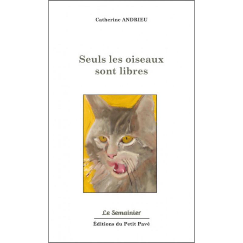 SEULS LES OISEAUX SONT LIBRES de Catherine Andrieu Librairie Automobile SPE 9782847125153
