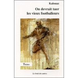 ON DEVRAIT TUER LES VIEUX FOOTBALLEURS Librairie Automobile SPE 9782909468631